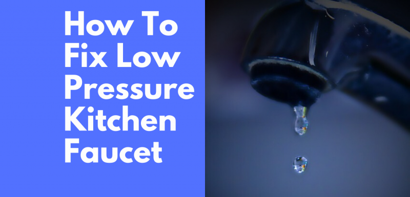How to fix low pressure kitchen faucet